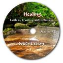 Healing Meditation: Faith in Trusting and Believing Audio CD